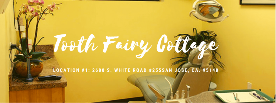 Welcome to Tooth Fairy Cottage! Location #1: 2680 S. White Road #255 San Jose, CA. 95148